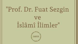 Prof. Dr. Fuat Sezgin ve İslâmî İlimler Sempozyumu kitabını yayımladık