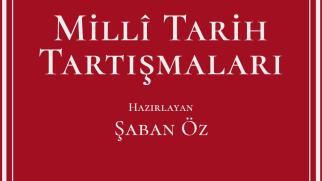 Prof. Dr. Şaban Öz'ün hazırladığı Milli Tarih Tartışmaları yayımlandı